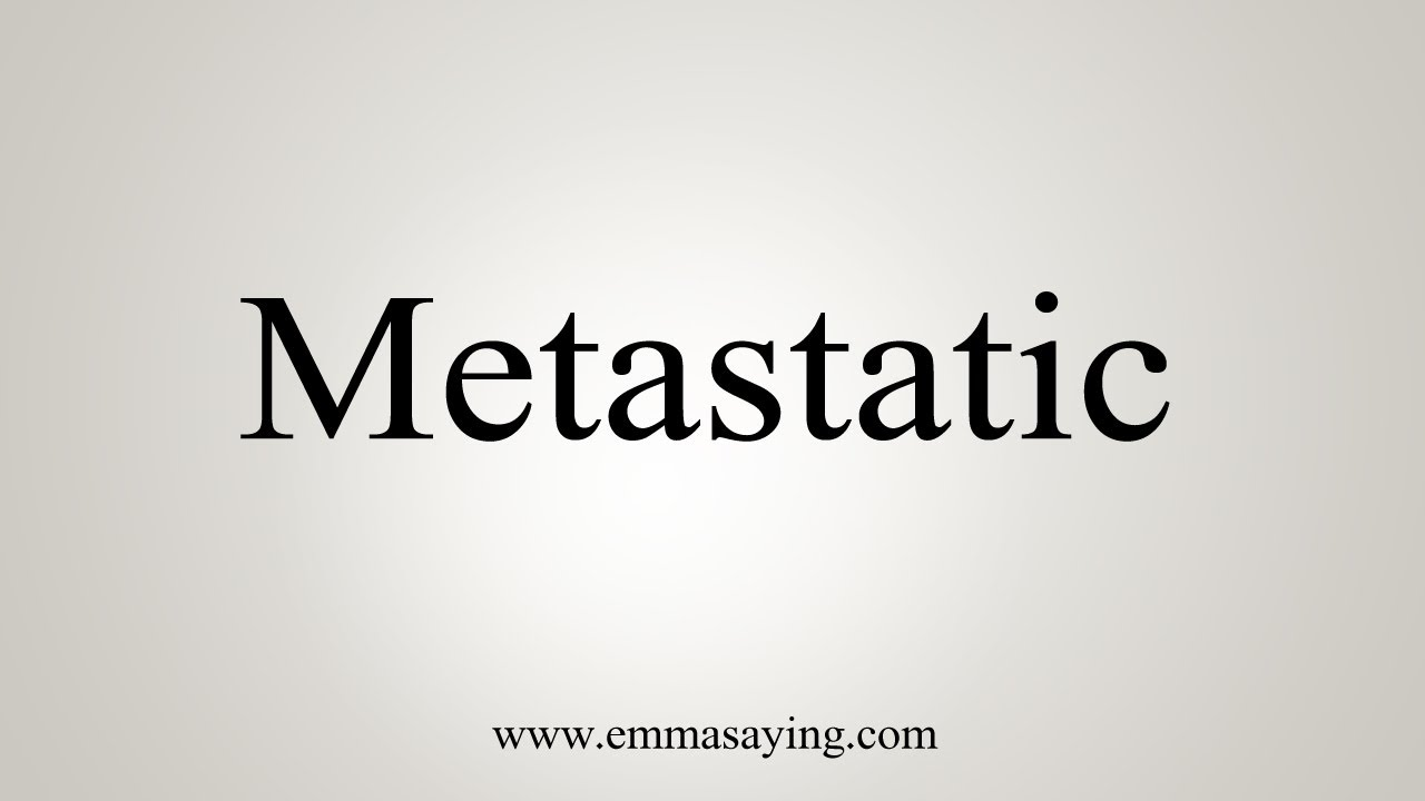 metastatic cancer how to pronounce)